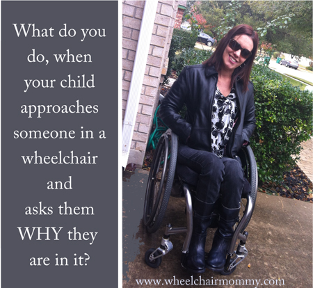 what do you do when a child asks someone in a wheelchair why they are in it?