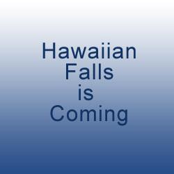 Hawaiian Falls is coming
